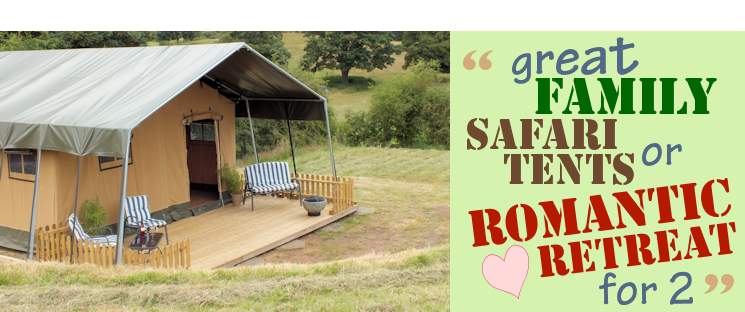 Great Family Safari Tents or Romantic Rereat for two