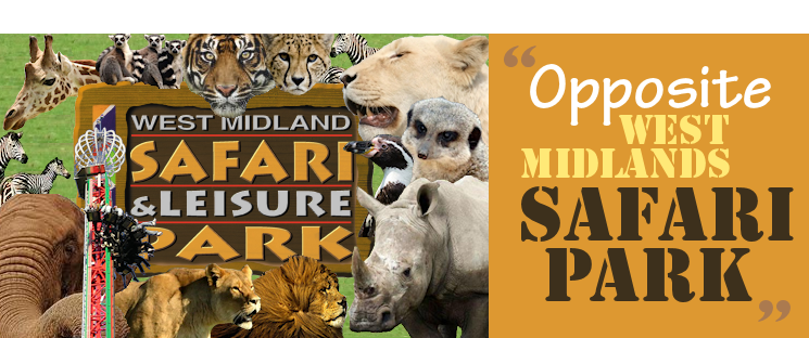 We are directly opposite West Midlands Safari Park